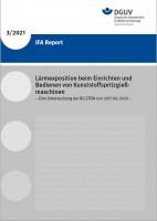 IFA Report 3/2021: Lärmexposition beim Einrichten und Bedienen von Kunststoffspritzmaschinen