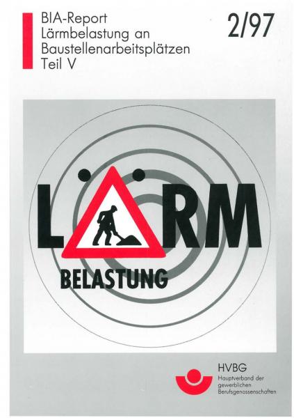 Lärmbelastung an Baustellenarbeitsplätzen (BIA-Report 2/97)