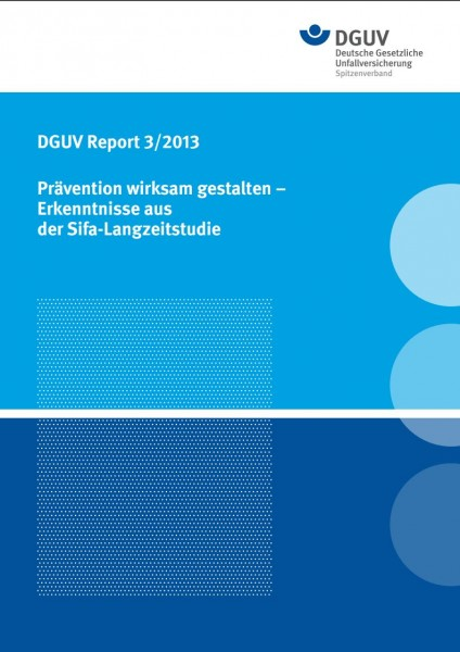 DGUV Report 3/2013 Prävention wirksam gestalten - Erkenntnisse aus der Sifa-Langzeitstudie