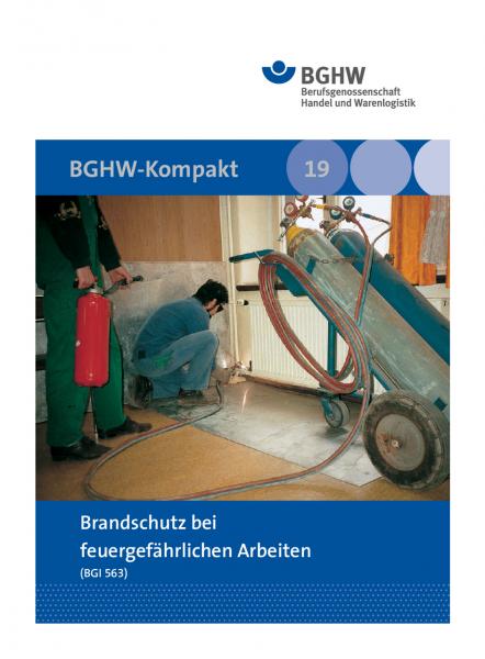 Brandschutz bei feuergefährlichen Arbeiten (BGHW-Kompakt, Merkblatt 19)