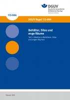 Behälter, Silos und enge Räume; Teil 1: Arbeiten in Behältern, Silos und engen Räumen