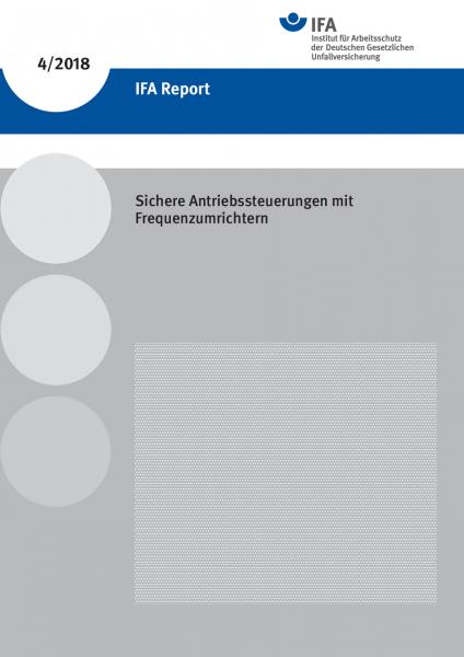 Sichere Antriebssteuerungen mit Frequenzumrichtern (IFA Report 4/2018)