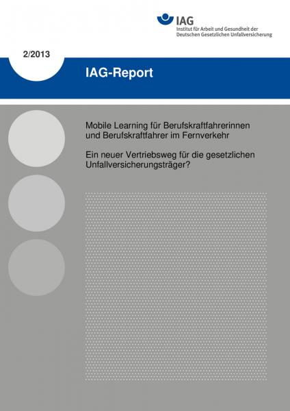 IAG-Report 2/2013 Mobile Learning für Berufskraftfahrerinnen und Berufskraftfahrer im Fernverkehr.