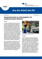 Arbeitssicherheit an Arbeitsplätzen mit kollaborierenden Robotern. Aus der Arbeit des IFA Nr. 0293