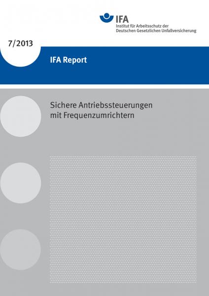 Sichere Antriebssteuerungen mit Frequenzumrichtern. IFA Report 7/2013