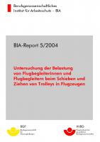 Untersuchung der Belastung von Flugbegleiterinnen und Flugbegleitern beim Schieben und Ziehen von Trolleys in Flugzeugen, BIA-Report 5/2004