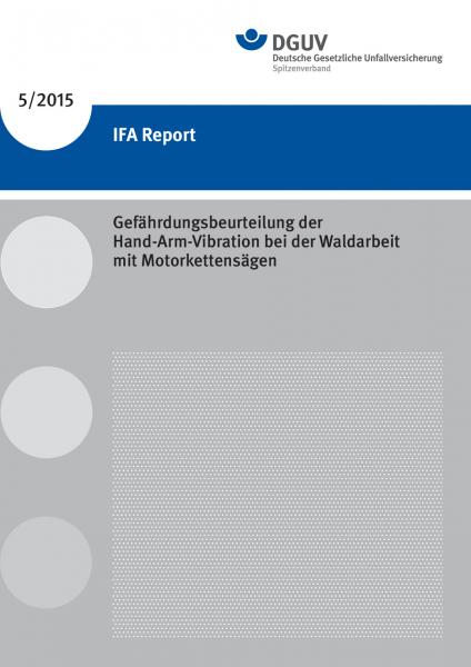 IFA Report 5/2015: Gefährdungsbeurteilung der Hand-Arm-Vibration bei der Waldarbeit mit Motorkettens