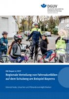 IAG Report 4/2017 Regionale Verteilung von Fahrradunfällen auf dem Schulweg am Beispiel Bayerns Unterschiede, Ursachen und Präventionsmöglichkeiten