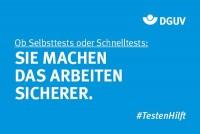 """Motiv #TestenHilft, """"Selbsttests, Schnelltests"""" (DGUV)"""