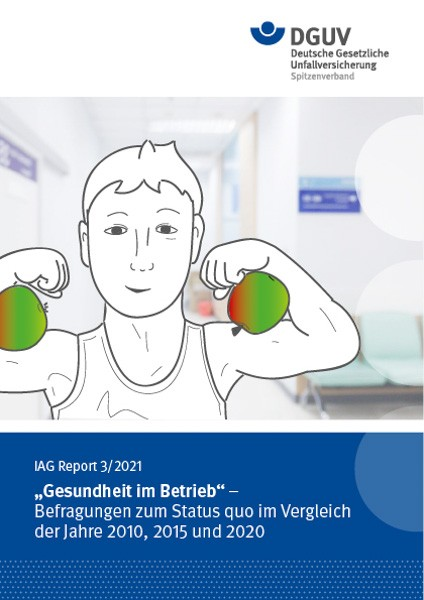 """IAG Report 3/2021: """"Gesundheit im Betrieb"""" – Befragungen zum Status quo im Vergleich der Jahre 2010,"""