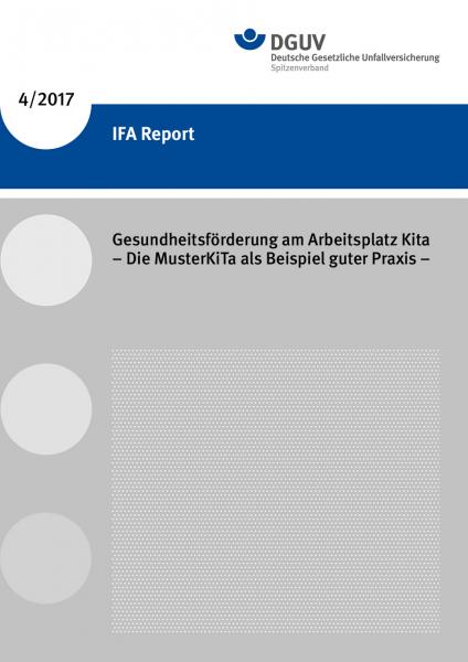 IFA Report 4/2017 - Gesundheitsförderung am Arbeitsplatz Kita - Die MusterKiTa als Beispiel guter Pr