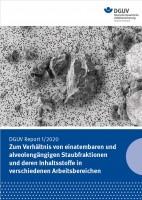 """DGUV Report 1/2020 """"Zum Verhältnis von einatembaren und alveolengängigen Staubfraktionen und deren Inhaltsstoffe in verschiedenen Arbeitsbereichen"""""""
