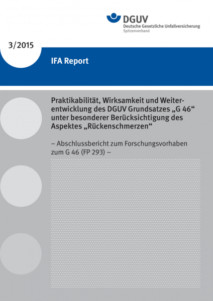 """IFA Report 3/2015: Praktikabilität, Wirksamkeit und Weiterentwicklung des DGUV Grundsatzes """"G 46"""" un"""