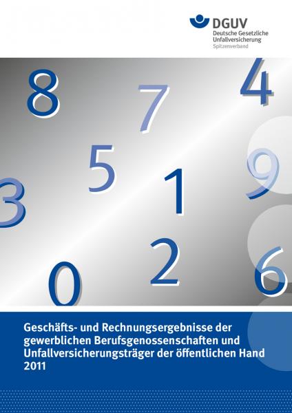 Geschäfts- und Rechnungsergebnisse 2011 der gewerblichen Berufsgenossenschaften und Unfallversicheru