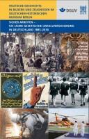 Sicher arbeiten - 125 Jahre gesetzliche Unfallversicherung in Deutschland 1885-2010
