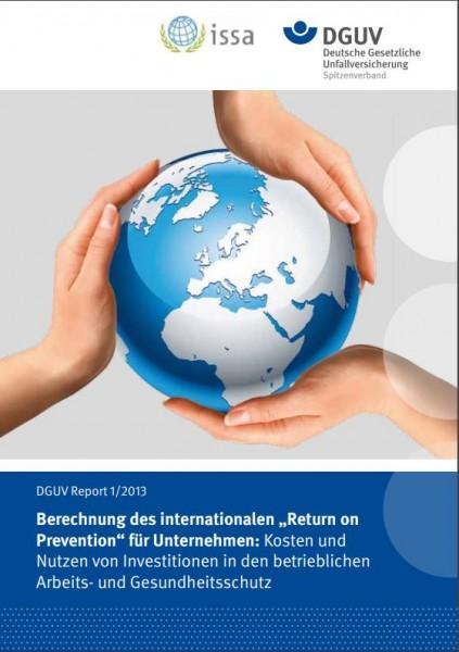 """DGUV Report 1/2013 Berechnung des internationalen """"Return on Prävention"""" für Unternehmen: Kosten und"""