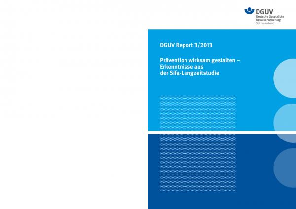 DGUV Report 3/2013 Prävention wirksm gestalten - Erkenntnisse aus der Sifa-Langzeitstudie