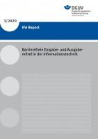 IFA Report 3/2020: Barrierefreie Eingabe- und Ausgabemittel in der Informationstechnik