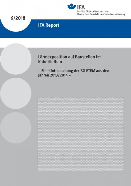 IFA Report 6/2018: Lärmexposition auf Baustellen im Kabeltiefbau - Eine Untersuchung der BG ETEM aus