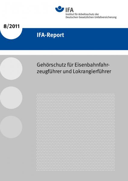 Gehörschutz für Eisenbahnfahrzeugführer und Lokrangierführer (IFA-Report 8/2011)