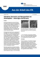 Ultrafeine Aerosole und Nanopartikel am Arbeitsplatz - www.dguv.de/ifa/nano. Aus der Arbeit des IFA Nr. 0302