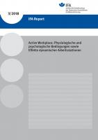 Active Workplace: Physiologische und psychologische Bedingungen sowie Effekte dynamischer Arbeitsstationen, IFA Report 3/2018
