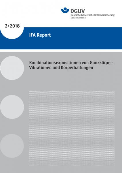 IFA Report 2/2018: Kombinationsexpositionen von Ganzkörper-Vibrationen und Körperhaltungen