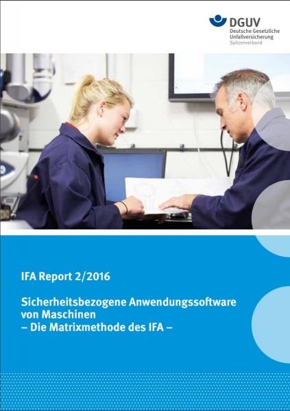 IFA Report 2/2016: Sicherheitsbezogene Anwendungssoftware von Maschinen – Die Matrixmethode des IFA