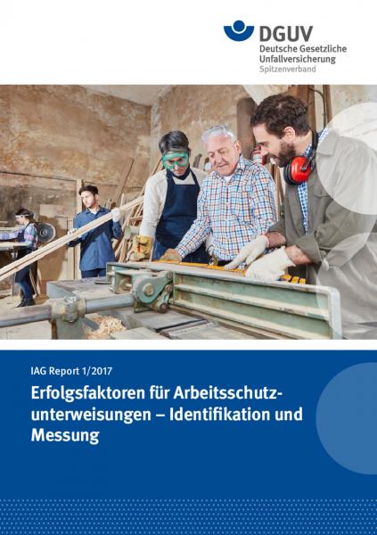 IAG Report 1/2017 Erfolgsfaktoren für Arbeitsschutzunterweisungen - Identifikation und Messung