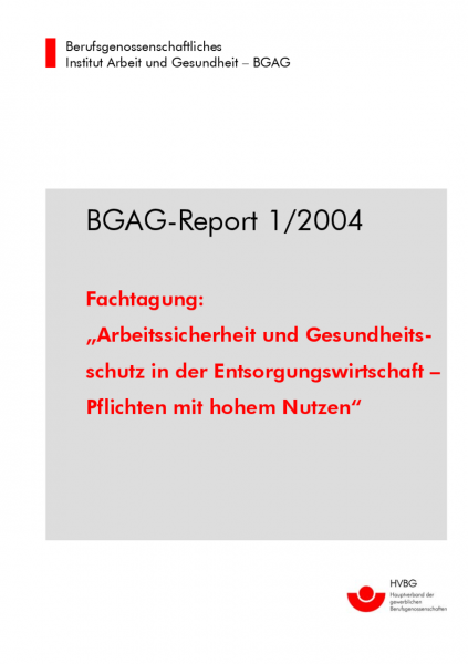 BGAG-Report 1/2004: Fachtagung: Arbeitssicherheit und Gesundheitsschutz in der Entsorgungswirtschaft