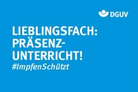 "Motiv #ImpfenSchützt, ""Lieblingsfach Präsenzunterricht."" (DGUV)"