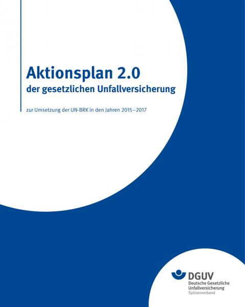 Aktionsplan 2.0 der gesetzlichen Unfallversicherung zur Umsetzung der UN-BRK in den Jahren 2015-2017