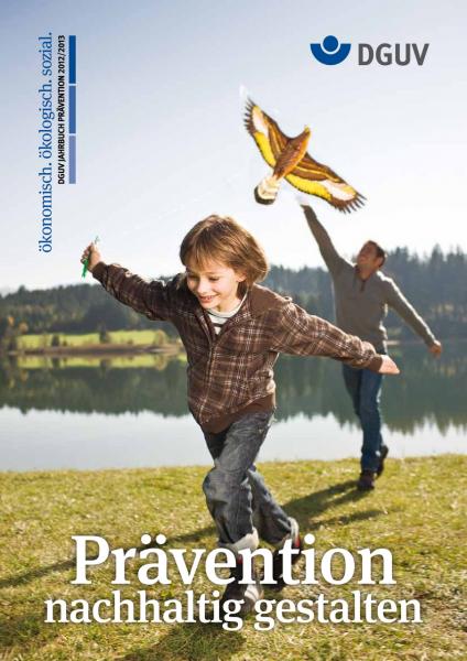 DGUV Jahrbuch Prävention 2012/2013 ökonomisch. ökologisch. sozial. Prävention nachhaltig gestalten