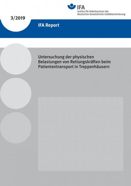 IFA Report 3/2019 - Untersuchung der physischen Belastungen von Rettungskräften beim Patiententransp