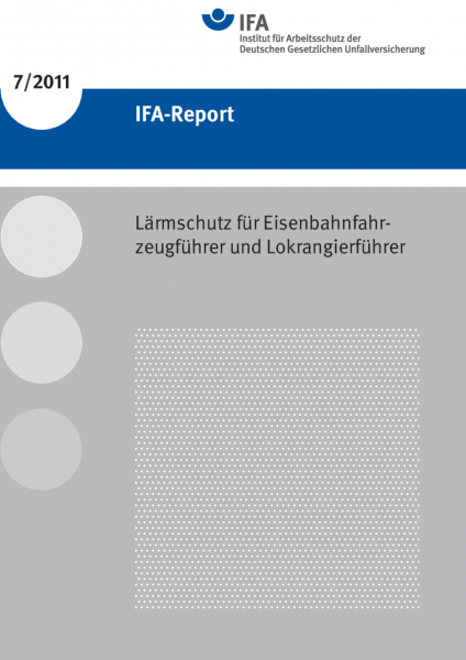 Lärmschutz für Eisenbahnfahrzeugführer und Lokrangierführer (IFA-Report 7/2011)