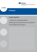 IFA Report 2/2015: Projekt ErgoKiTa – Prävention von Muskel-Skelett-Belastungen bei Erzieherinnen und Erziehern in Kindertageseinrichtungen