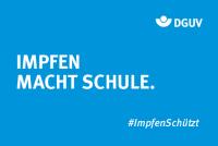 """Motiv #ImpfenSchützt """"Impfen macht Schule"""" (DGUV)"""