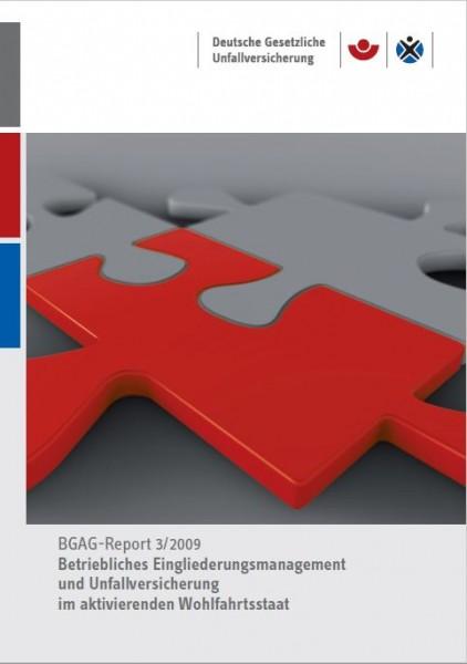 BGAG-Report 3/2009: Betriebliches Eingliederungsmanagement und Unfallversicherung im aktivierenden W