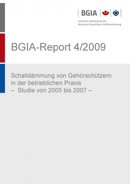 Schalldämmung von Gehörschützern in der betrieblichen Praxis, BGIA-Report 4/2009
