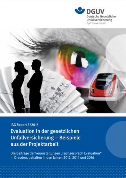IAG Report 3/2017 Evaluation in der gesetzlichen Unfallversicherung - Beispiele aus der Projektarbei
