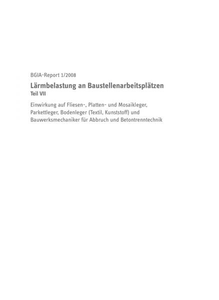 Lärmbelastung an Baustellenarbeitsplätzen, Teil VII, BGIA-Report 1/2008