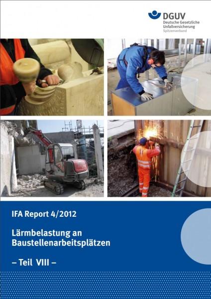 Lärmbelastung an Baustellenarbeitsplätzen - Teil VIII (IFA Report 4/2012)