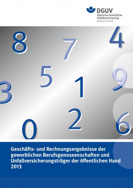 Geschäfts- und Rechnungsergebnisse 2013 der gewerblichen Berufsgenossenschaften und Unfallversicheru
