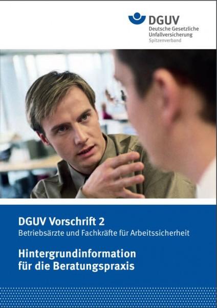Hintergrundinformation für die Beratungspraxis DGUV Vorschrift 2 - Betriebsärzte und Fachkräfte für