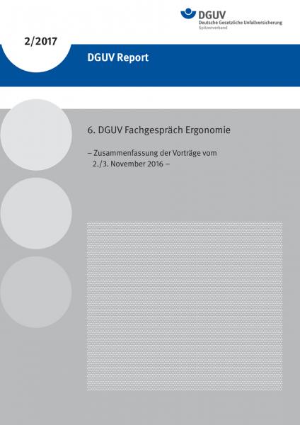 6. DGUV Fachgespräch Ergonomie (DGUV Report 2/2017) – Zusammenfassung der Vorträge vom 2./3. Novembe