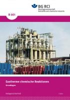 """Exotherme chemische Reaktionen - Grundlagen (Merkblatt R 001 der Reihe """"Anlagensicherheit"""")"""